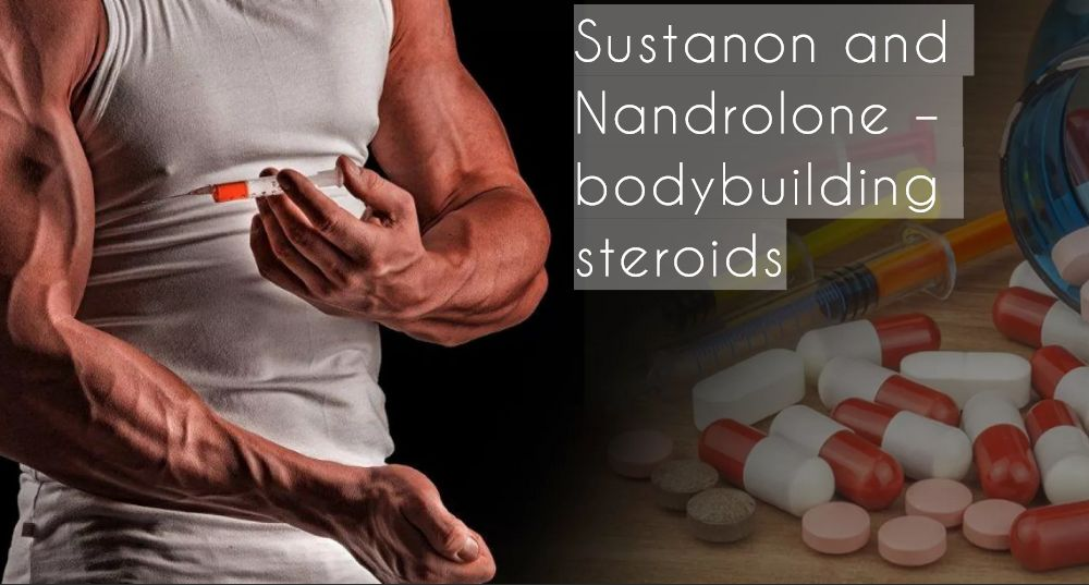 Sustanon and Nandrolone – bodybuilding steroids