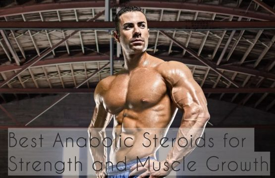 Best Anabolic Steroids for Strength and Muscle Growth